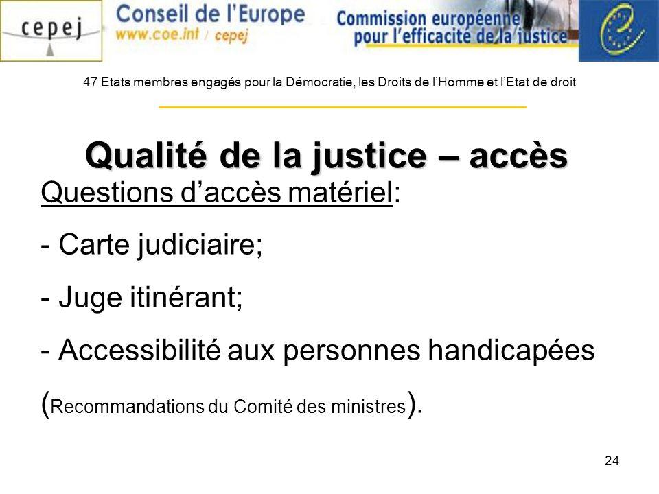 24 Questions daccès matériel: - Carte judiciaire; - Juge itinérant; - Accessibilité aux personnes handicapées ( Recommandations du Comité des ministres ).