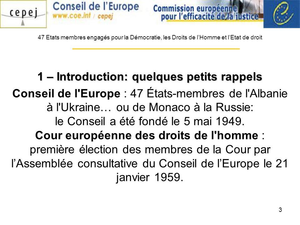 3 47 Etats membres engagés pour la Démocratie, les Droits de lHomme et lEtat de droit 1 – Introduction: quelques petits rappels Conseil de l Europe : 47 États-membres de l Albanie à l Ukraine… ou de Monaco à la Russie: le Conseil a été fondé le 5 mai 1949.