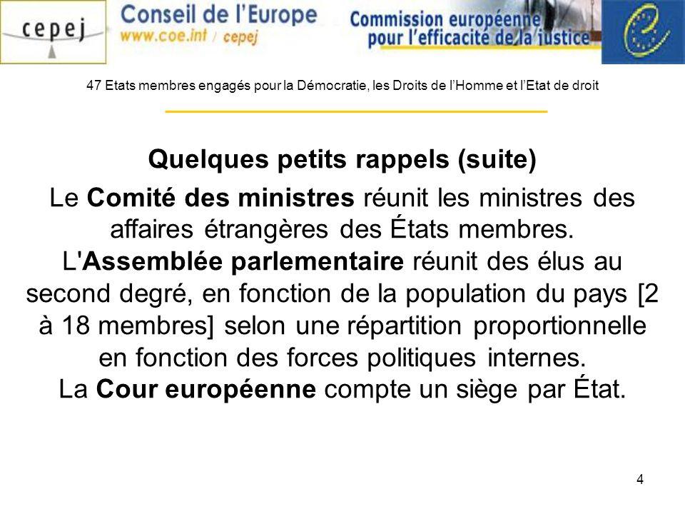 4 47 Etats membres engagés pour la Démocratie, les Droits de lHomme et lEtat de droit Quelques petits rappels (suite) Le Comité des ministres réunit les ministres des affaires étrangères des États membres.