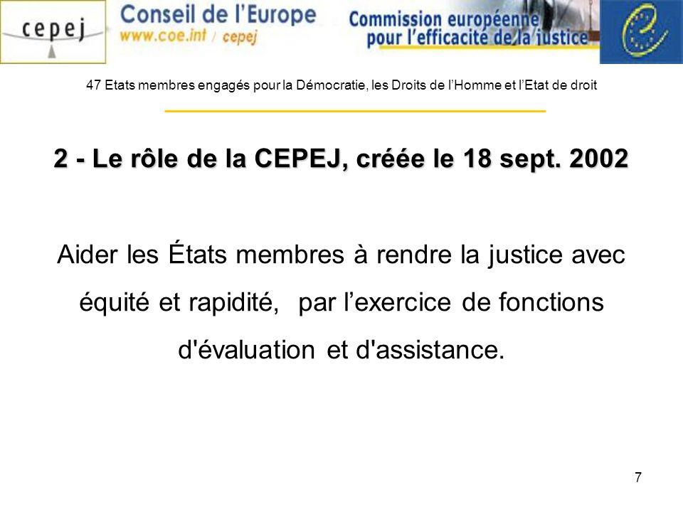 7 47 Etats membres engagés pour la Démocratie, les Droits de lHomme et lEtat de droit 2 - Le rôle de la CEPEJ, créée le 18 sept.