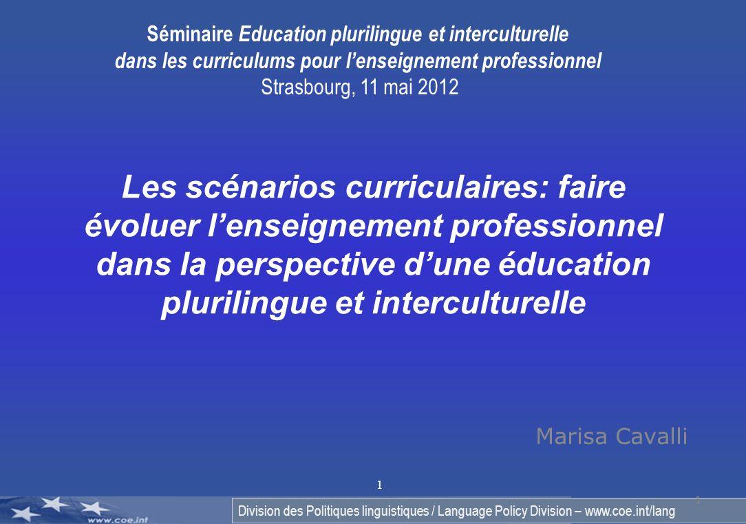 Division des Politiques linguistiques / Language Policy Division – www.coe.int/lang 1 Marisa Cavalli 1 Les scénarios curriculaires: faire évoluer lens