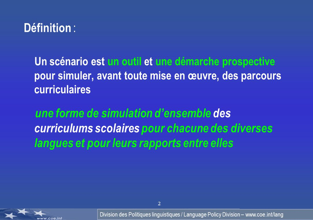 Division des Politiques linguistiques / Language Policy Division – www.coe.int/lang 2 Définition : Un scénario est un outil et une démarche prospectiv
