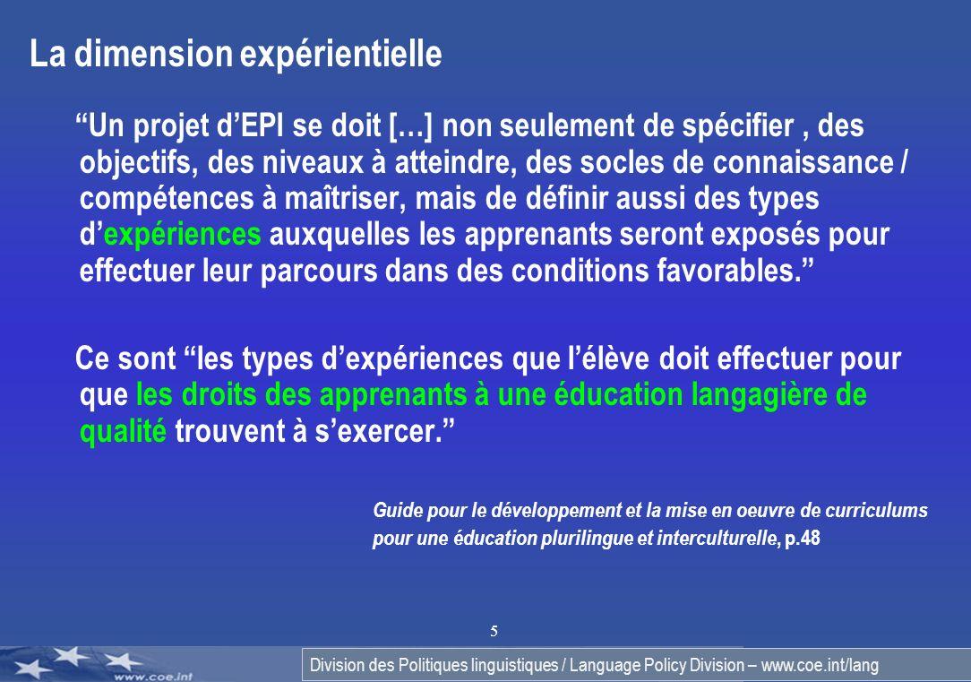 Division des Politiques linguistiques / Language Policy Division – www.coe.int/lang 5 La dimension expérientielle Un projet dEPI se doit […] non seule