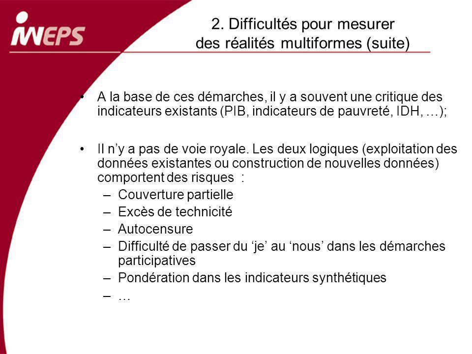 2. Difficultés pour mesurer des réalités multiformes (suite) A la base de ces démarches, il y a souvent une critique des indicateurs existants (PIB, i