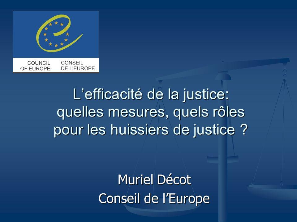 Lefficacité de la justice: quelles mesures, quels rôles pour les huissiers de justice ? Muriel Décot Conseil de lEurope
