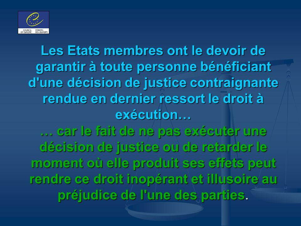 Les Etats membres ont le devoir de garantir à toute personne bénéficiant d'une décision de justice contraignante rendue en dernier ressort le droit à