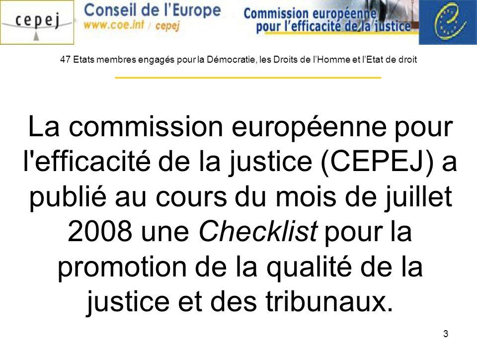 3 La commission européenne pour l efficacité de la justice (CEPEJ) a publié au cours du mois de juillet 2008 une Checklist pour la promotion de la qualité de la justice et des tribunaux.