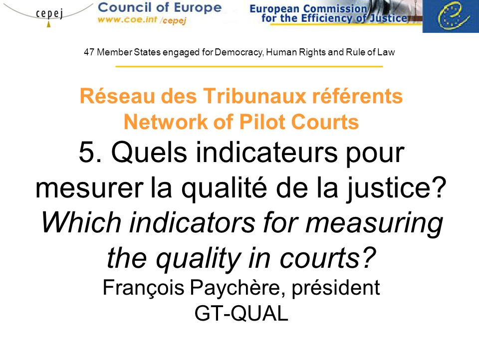 Réseau des Tribunaux référents Network of Pilot Courts 5. Quels indicateurs pour mesurer la qualité de la justice? Which indicators for measuring the