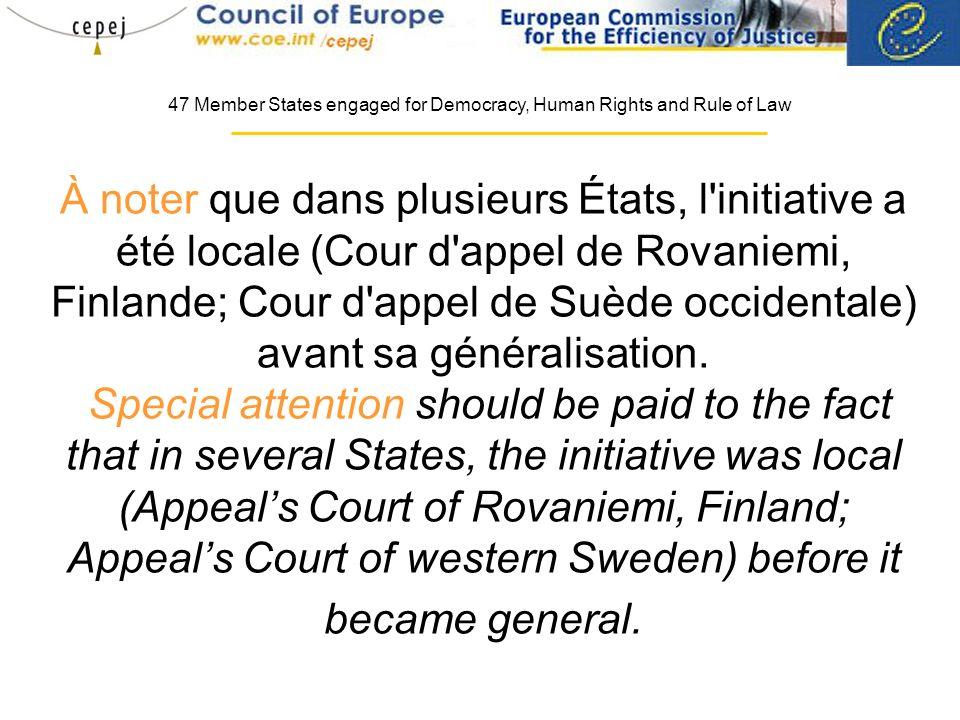 À noter que dans plusieurs États, l initiative a été locale (Cour d appel de Rovaniemi, Finlande; Cour d appel de Suède occidentale) avant sa généralisation.