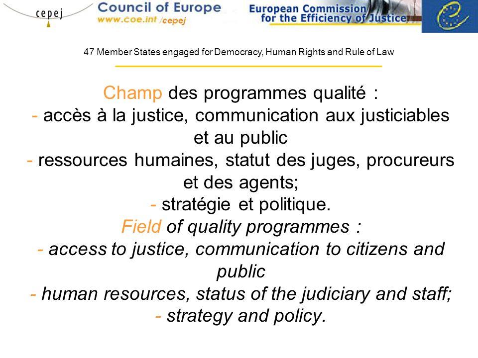 Champ des programmes qualité : - accès à la justice, communication aux justiciables et au public - ressources humaines, statut des juges, procureurs et des agents; - stratégie et politique.