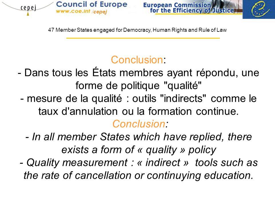 Conclusion: - Dans tous les États membres ayant répondu, une forme de politique qualité - mesure de la qualité : outils indirects comme le taux d annulation ou la formation continue.