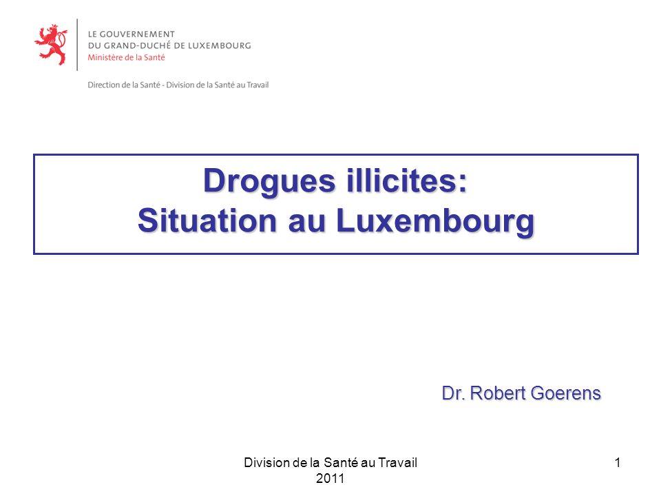 Division de la Santé au Travail 2011 1 Drogues illicites: Situation au Luxembourg Dr.