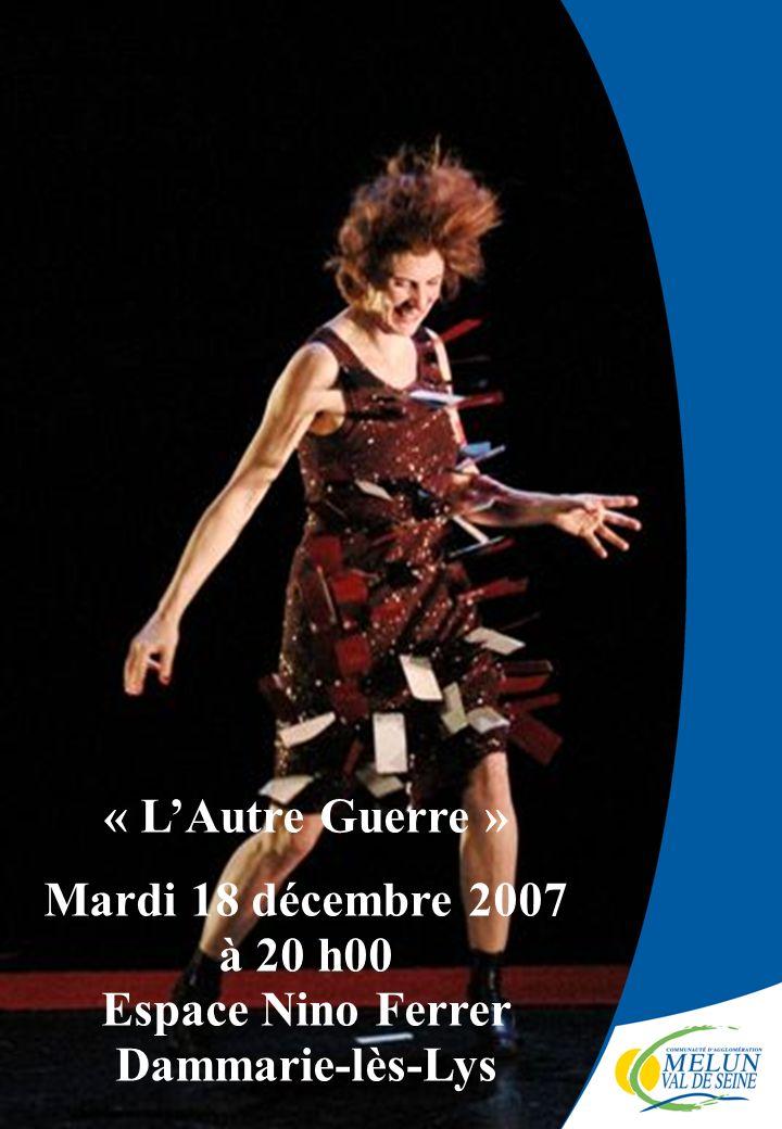 « LAutre Guerre » Mardi 18 décembre 2007 à 20 h00 Espace Nino Ferrer Dammarie-lès-Lys