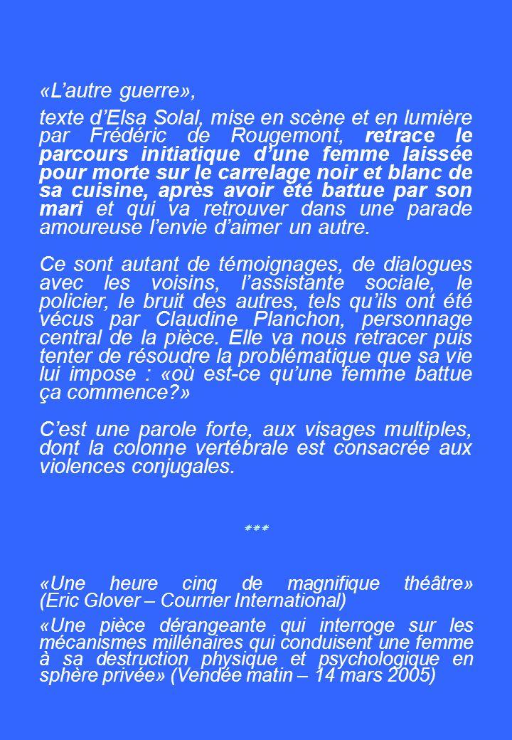 «Lautre guerre», texte dElsa Solal, mise en scène et en lumière par Frédéric de Rougemont, retrace le parcours initiatique dune femme laissée pour morte sur le carrelage noir et blanc de sa cuisine, après avoir été battue par son mari et qui va retrouver dans une parade amoureuse lenvie daimer un autre.