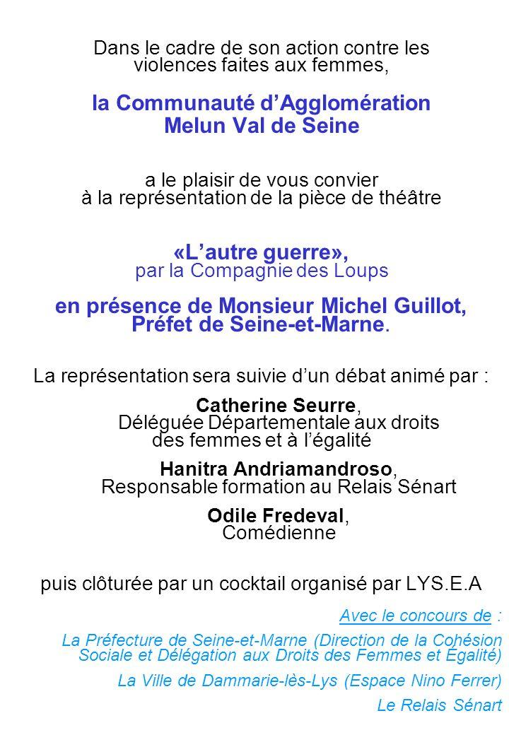 Dans le cadre de son action contre les violences faites aux femmes, la Communauté dAgglomération Melun Val de Seine a le plaisir de vous convier à la