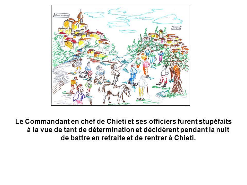 Le Commandant en chef de Chieti et ses officiers furent stupéfaits à la vue de tant de détermination et décidèrent pendant la nuit de battre en retraite et de rentrer à Chieti.