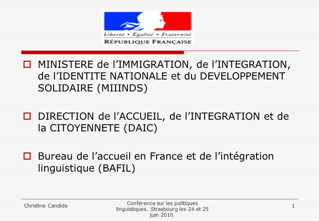 Christine Candide Conférence sur les politiques linguistiques. Strasbourg les 24 et 25 juin 2010. 1 MINISTERE de lIMMIGRATION, de lINTEGRATION, de lID