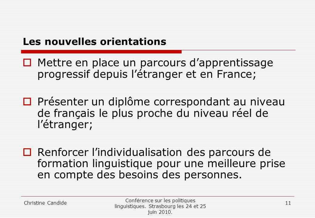 Christine Candide Conférence sur les politiques linguistiques. Strasbourg les 24 et 25 juin 2010. 11 Les nouvelles orientations Mettre en place un par