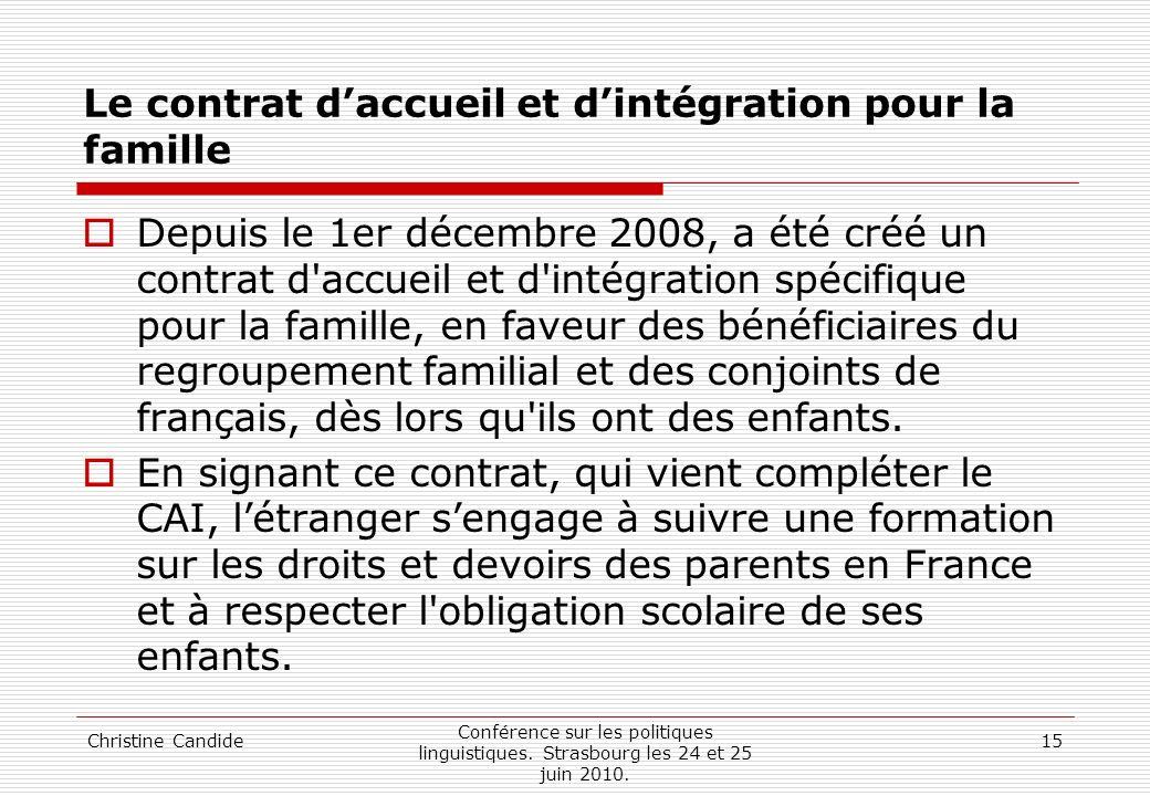 Christine Candide Conférence sur les politiques linguistiques. Strasbourg les 24 et 25 juin 2010. 15 Le contrat daccueil et dintégration pour la famil