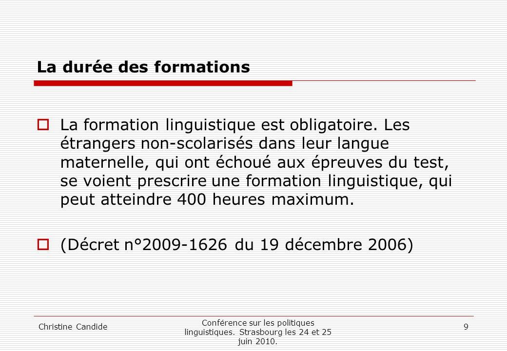 Christine Candide Conférence sur les politiques linguistiques. Strasbourg les 24 et 25 juin 2010. 9 La durée des formations La formation linguistique