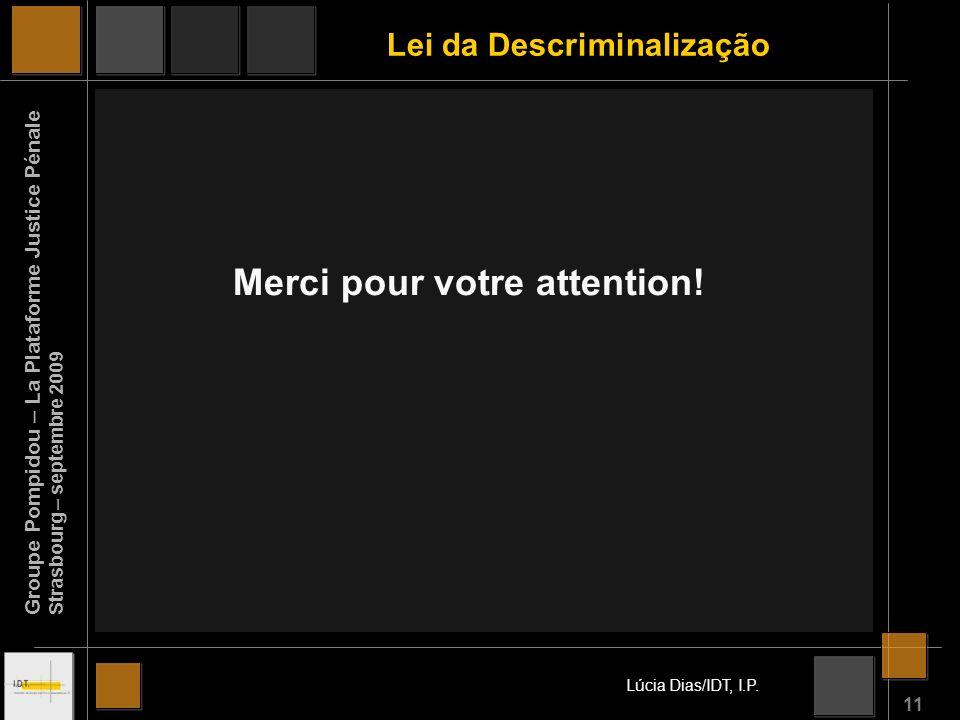 11 Lei da Descriminalização Merci pour votre attention.