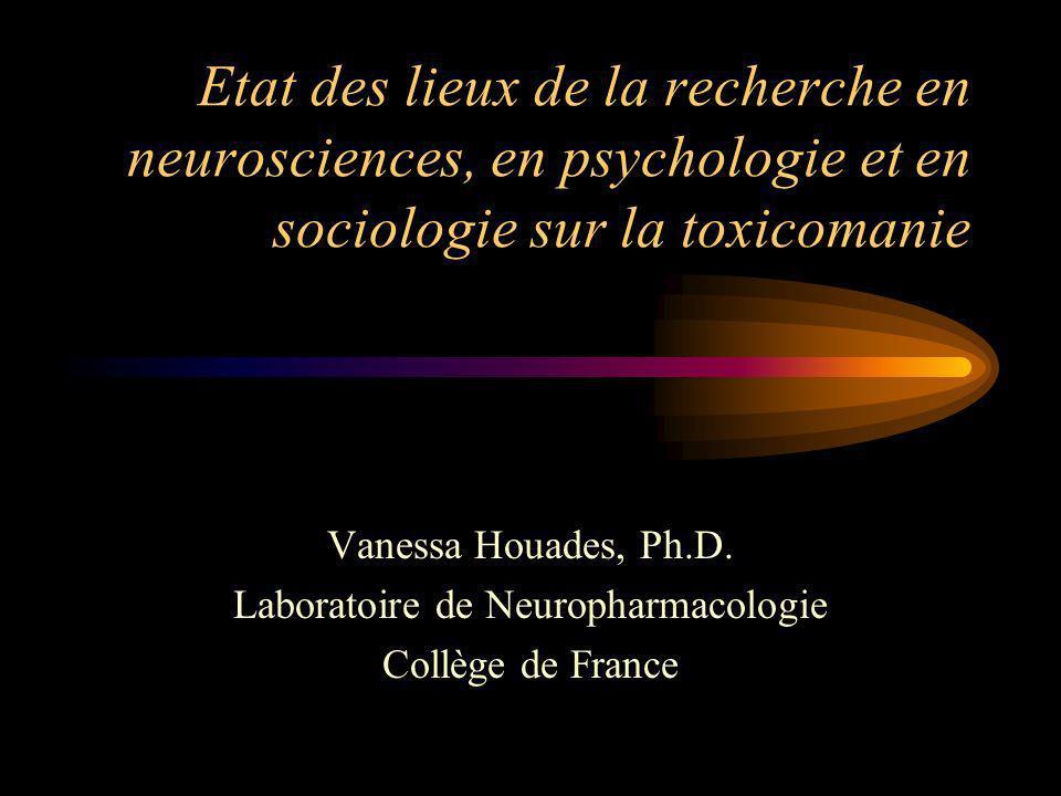 Etat des lieux de la recherche en neurosciences, en psychologie et en sociologie sur la toxicomanie Vanessa Houades, Ph.D.