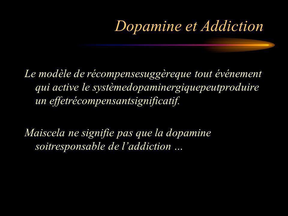 Dopamine et Addiction Le modèle de récompensesuggèreque tout événement qui active le systèmedopaminergiquepeutproduire un effetrécompensantsignificatif.