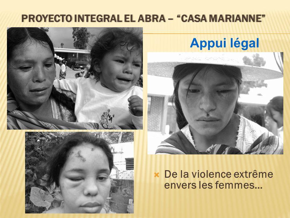 PROYECTO INTEGRAL EL ABRA – CASA MARIANNEPROYECTO INTEGRAL EL ABRA – CASA MARIANNE De la violence extrême envers les femmes… Appui légal