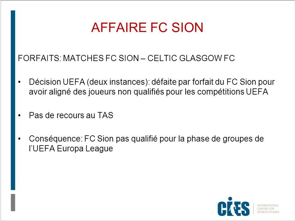 AFFAIRE FC SION FORFAITS: MATCHES FC SION – CELTIC GLASGOW FC Décision UEFA (deux instances): défaite par forfait du FC Sion pour avoir aligné des jou