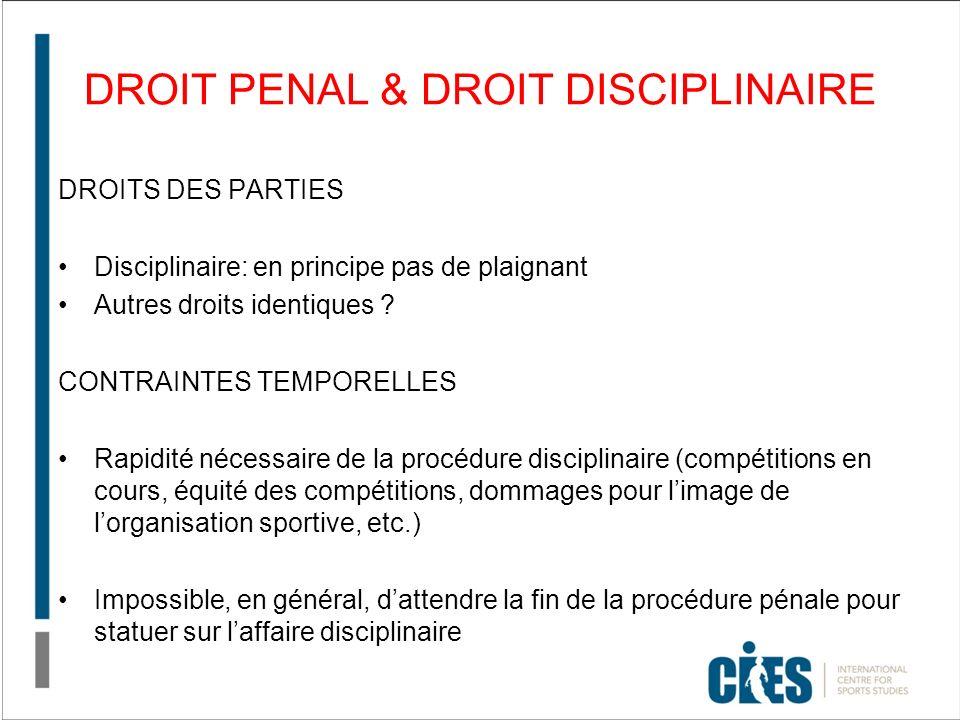 DROIT PENAL & DROIT DISCIPLINAIRE DROITS DES PARTIES Disciplinaire: en principe pas de plaignant Autres droits identiques ? CONTRAINTES TEMPORELLES Ra