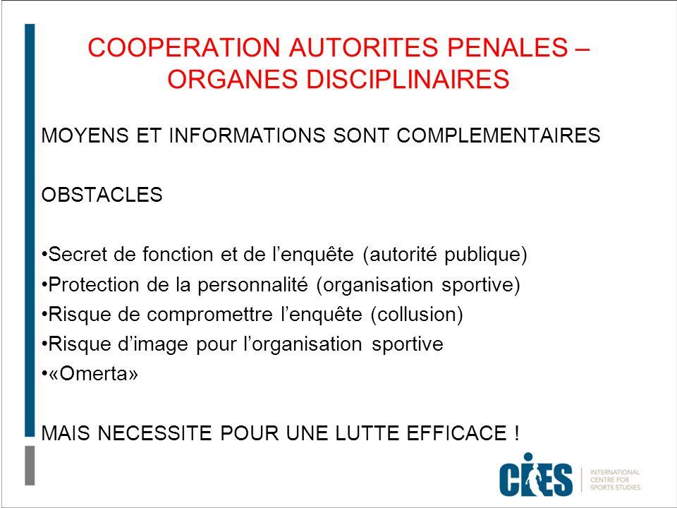 COOPERATION AUTORITES PENALES – ORGANES DISCIPLINAIRES MOYENS ET INFORMATIONS SONT COMPLEMENTAIRES OBSTACLES Secret de fonction et de lenquête (autori