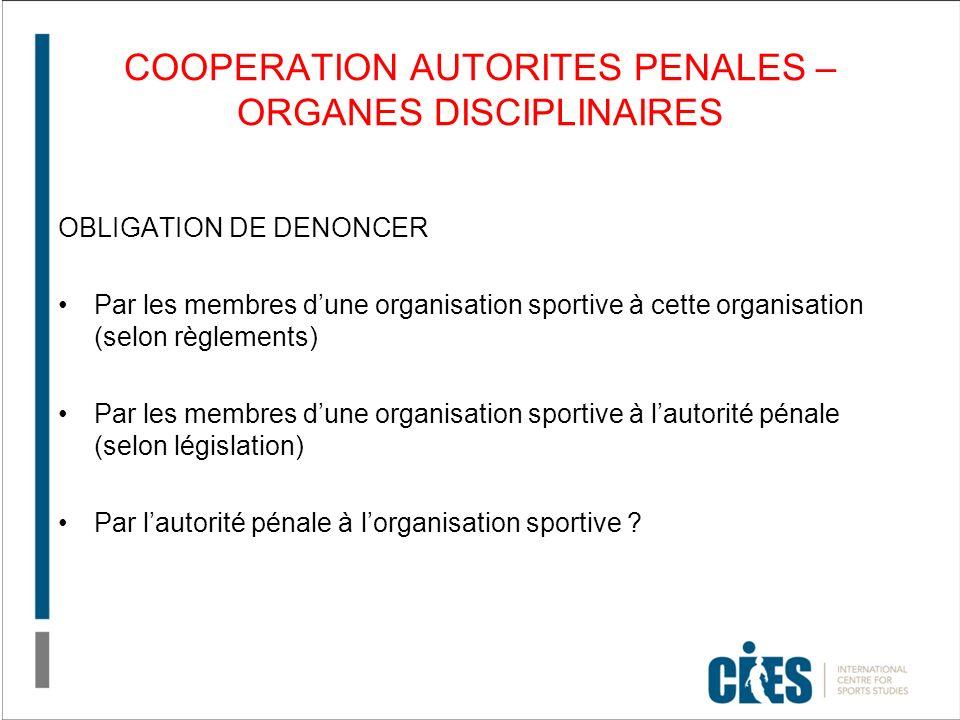 COOPERATION AUTORITES PENALES – ORGANES DISCIPLINAIRES OBLIGATION DE DENONCER Par les membres dune organisation sportive à cette organisation (selon r