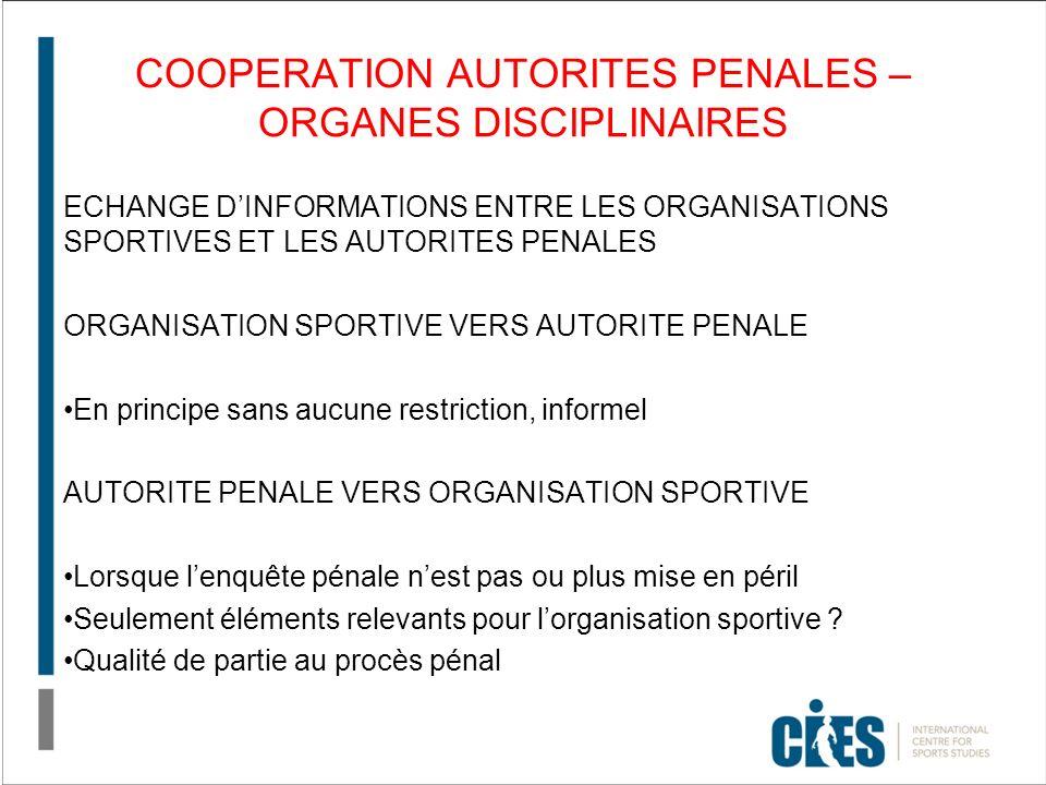 COOPERATION AUTORITES PENALES – ORGANES DISCIPLINAIRES ECHANGE DINFORMATIONS ENTRE LES ORGANISATIONS SPORTIVES ET LES AUTORITES PENALES ORGANISATION S