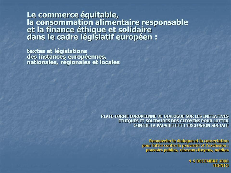 Le commerce équitable, la consommation alimentaire responsable et la finance éthique et solidaire dans le cadre législatif européen : textes et législ