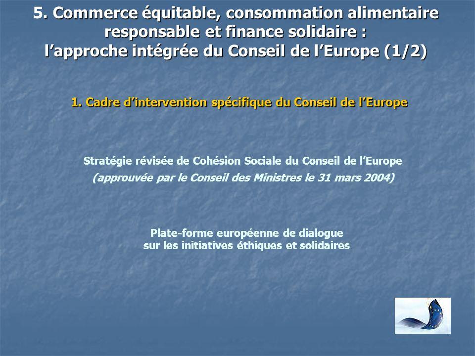 . Commerce équitable, consommation alimentaire responsable et finance solidaire : lapproche intégrée du Conseil de lEurope (1/2) 5. Commerce équitable