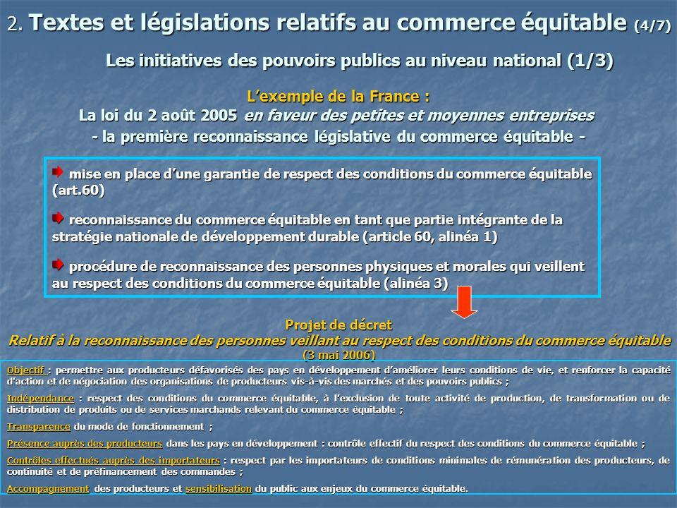 2. Textes et législations relatifs au commerce équitable (4/7) Les initiatives des pouvoirs publics au niveau national (1/3) Lexemple de la France : L