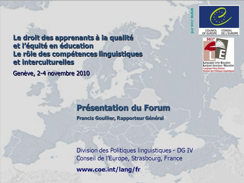 Présentation du Forum Francis Goullier, Rapporteur Général Division des Politiques linguistiques - DG IV Conseil de lEurope, Strasbourg, France www.co