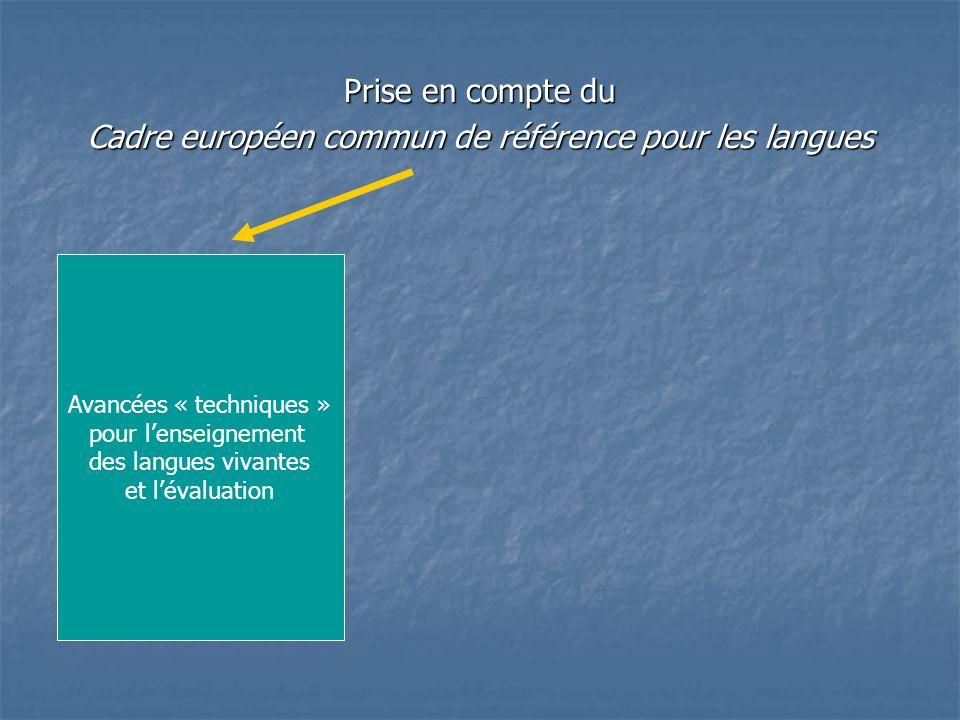 Prise en compte du Cadre européen commun de référence pour les langues Avancées « techniques » pour lenseignement des langues vivantes et lévaluation Valeurs droit de tous à une éducation de qualité