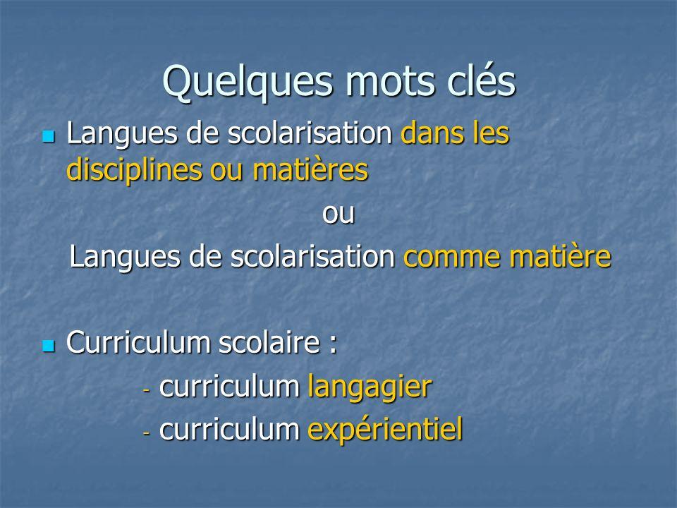 Quelques mots clés Langues de scolarisation dans les disciplines ou matières Langues de scolarisation dans les disciplines ou matièresou Langues de sc