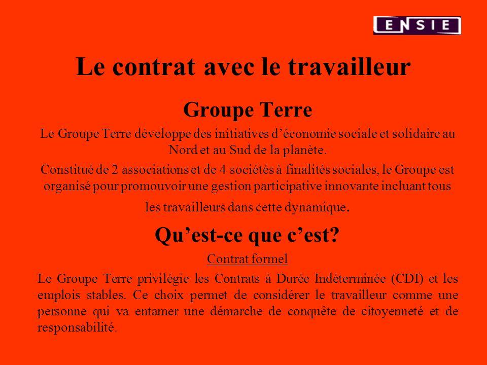 Le contrat avec le travailleur Groupe Terre Le Groupe Terre développe des initiatives déconomie sociale et solidaire au Nord et au Sud de la planète.