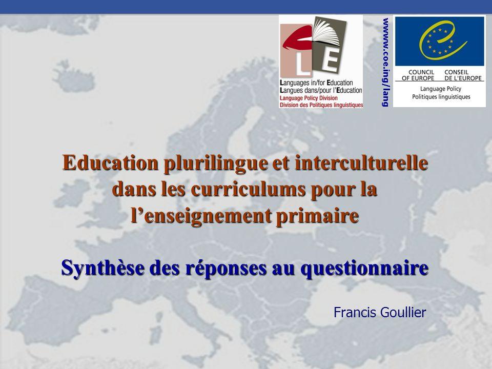 Francis Goullier wwww.coe.ing/lang Education plurilingue et interculturelle dans les curriculums pour la lenseignement primaire Synthèse des réponses