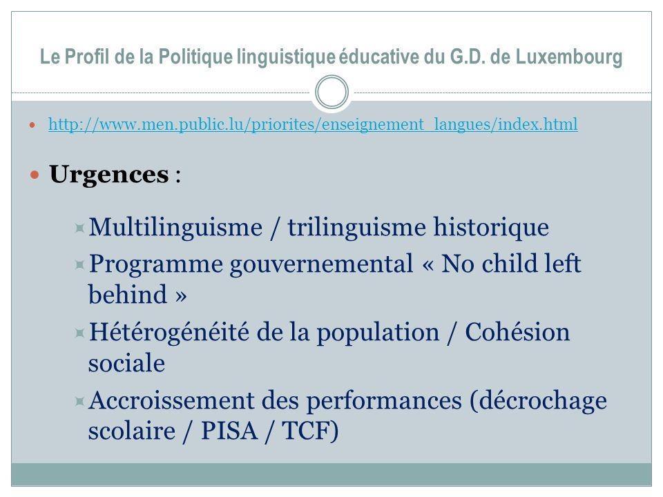 Le Profil de la Politique linguistique éducative du G.D. de Luxembourg http://www.men.public.lu/priorites/enseignement_langues/index.html Urgences : M