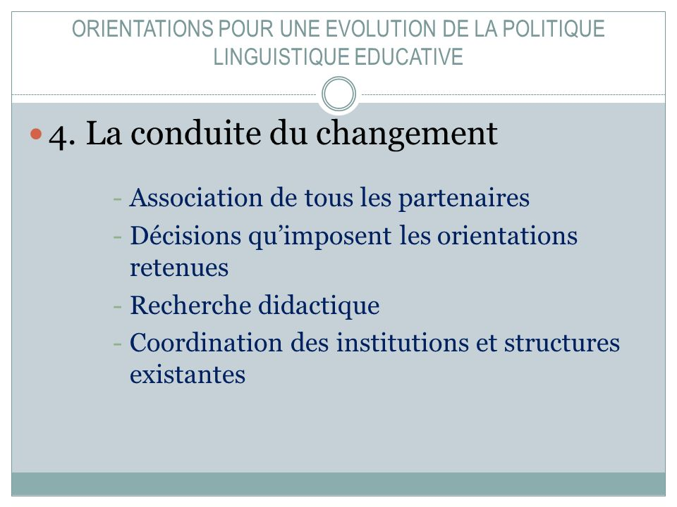 ORIENTATIONS POUR UNE EVOLUTION DE LA POLITIQUE LINGUISTIQUE EDUCATIVE 4.