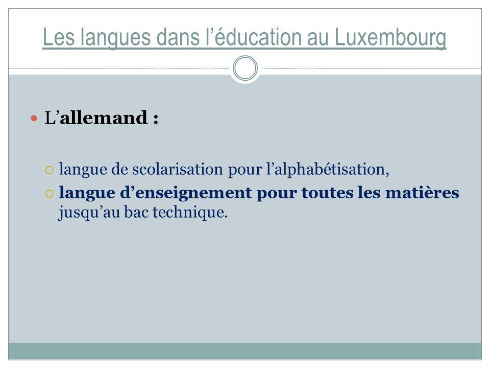 Les langues dans léducation au Luxembourg Lallemand : langue de scolarisation pour lalphabétisation, langue denseignement pour toutes les matières jusquau bac technique.