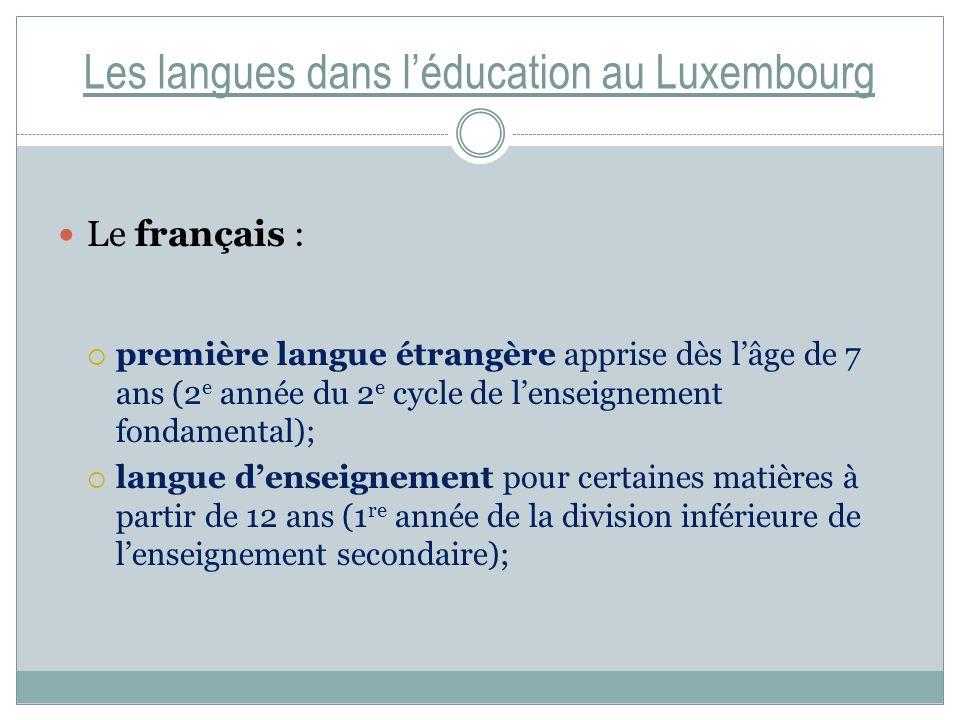 Les langues dans léducation au Luxembourg Le français : première langue étrangère apprise dès lâge de 7 ans (2 e année du 2 e cycle de lenseignement f