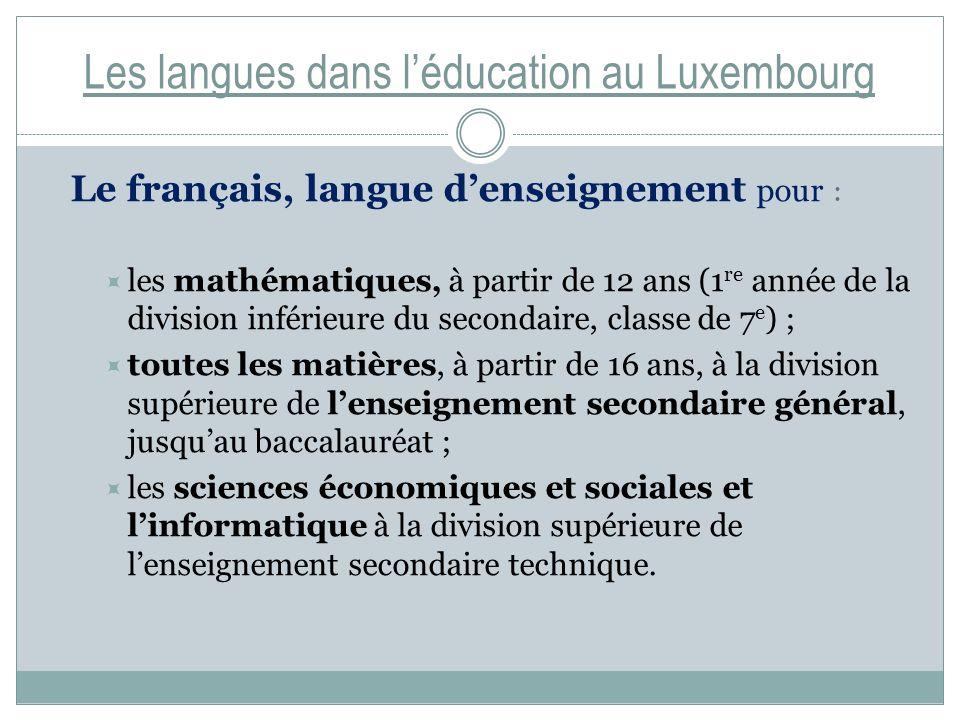 Les langues dans léducation au Luxembourg Le français, langue denseignement pour : les mathématiques, à partir de 12 ans (1 re année de la division in