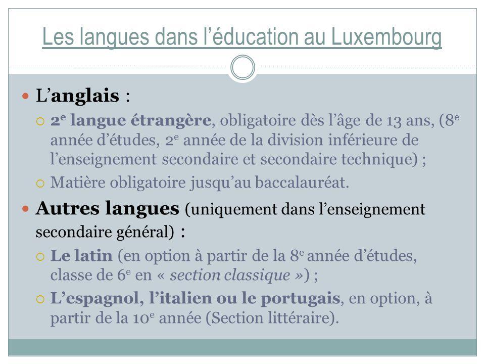 Les langues dans léducation au Luxembourg Langlais : 2 e langue étrangère, obligatoire dès lâge de 13 ans, (8 e année détudes, 2 e année de la divisio