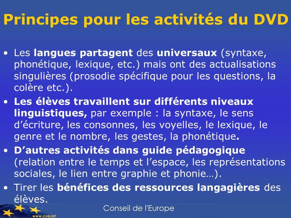 Principes pour les activités du DVD Les langues partagent des universaux (syntaxe, phonétique, lexique, etc.) mais ont des actualisations singulières (prosodie spécifique pour les questions, la colère etc.).