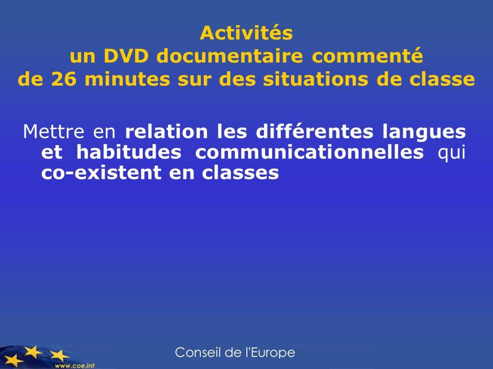 Activités un DVD documentaire commenté de 26 minutes sur des situations de classe Mettre en relation les différentes langues et habitudes communicationnelles qui co-existent en classes