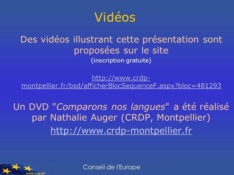 Vidéos Des vidéos illustrant cette présentation sont proposées sur le site (inscription gratuite) http://www.crdp- montpellier.fr/bsd/afficherBlocSequenceF.aspx?bloc=481293 Un DVD Comparons nos langues a été réalisé par Nathalie Auger (CRDP, Montpellier) http://www.crdp-montpellier.fr